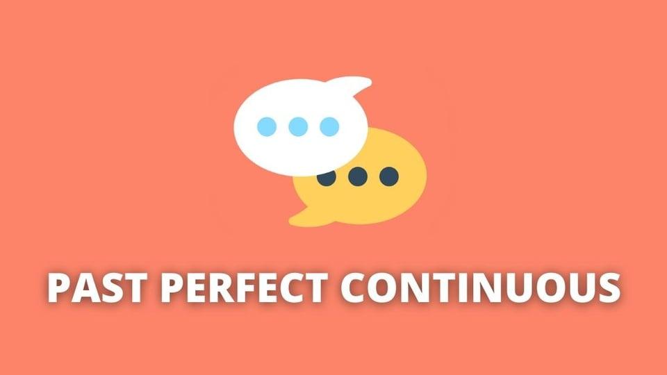 Past Perfect Continuous: quando e como usar, regras e exemplos